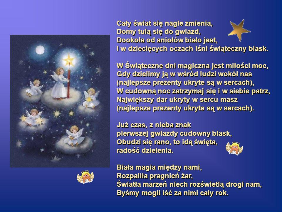 Cały świat się nagle zmienia, Domy tulą się do gwiazd, Dookoła od aniołów biało jest, I w dziecięcych oczach lśni świąteczny blask.