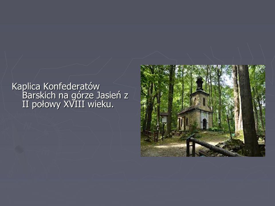 Kaplica Konfederatów Barskich na górze Jasień z II połowy XVIII wieku.