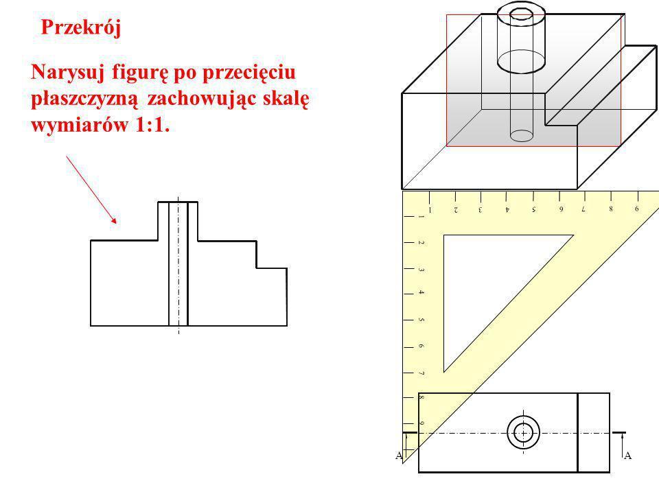 Narysuj figurę po przecięciu płaszczyzną zachowując skalę