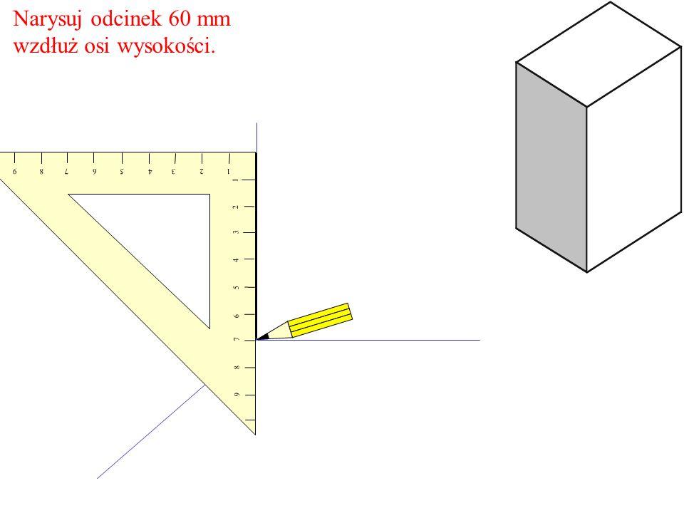 Narysuj odcinek 60 mm wzdłuż osi wysokości. 1 2 3 4 5 6 7 8 9