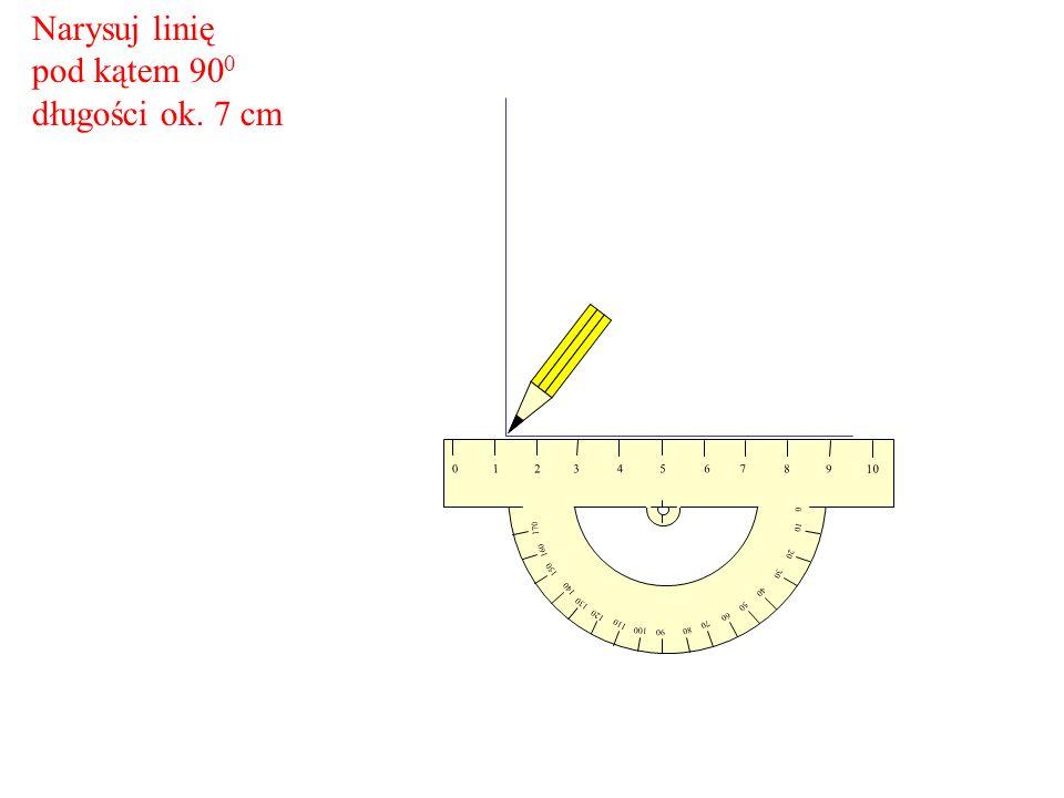 Narysuj linię pod kątem 900 długości ok. 7 cm 9 8 7 6 5 4 3 2 1 10 20
