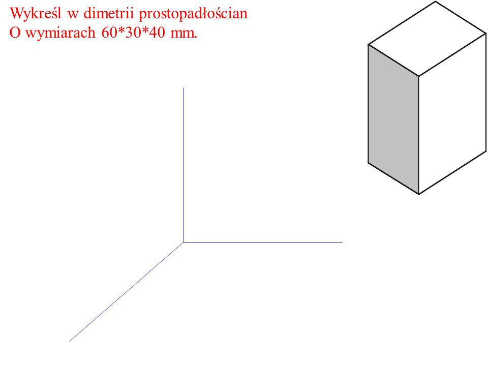 Wykreśl w dimetrii prostopadłościan