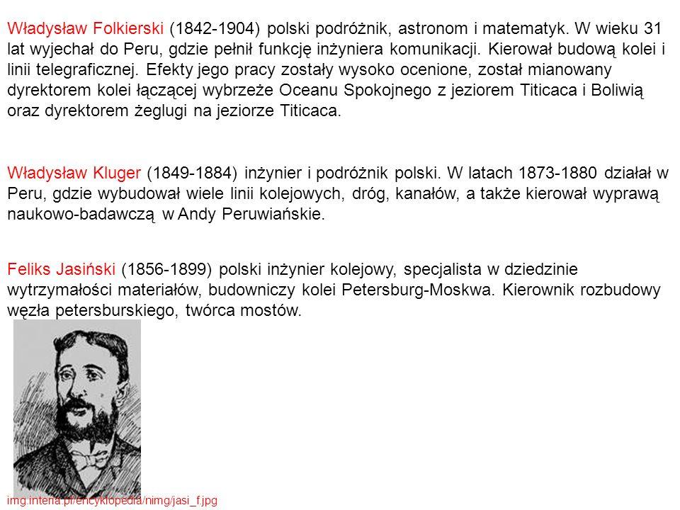 Władysław Folkierski (1842-1904) polski podróżnik, astronom i matematyk. W wieku 31 lat wyjechał do Peru, gdzie pełnił funkcję inżyniera komunikacji. Kierował budową kolei i linii telegraficznej. Efekty jego pracy zostały wysoko ocenione, został mianowany dyrektorem kolei łączącej wybrzeże Oceanu Spokojnego z jeziorem Titicaca i Boliwią oraz dyrektorem żeglugi na jeziorze Titicaca.