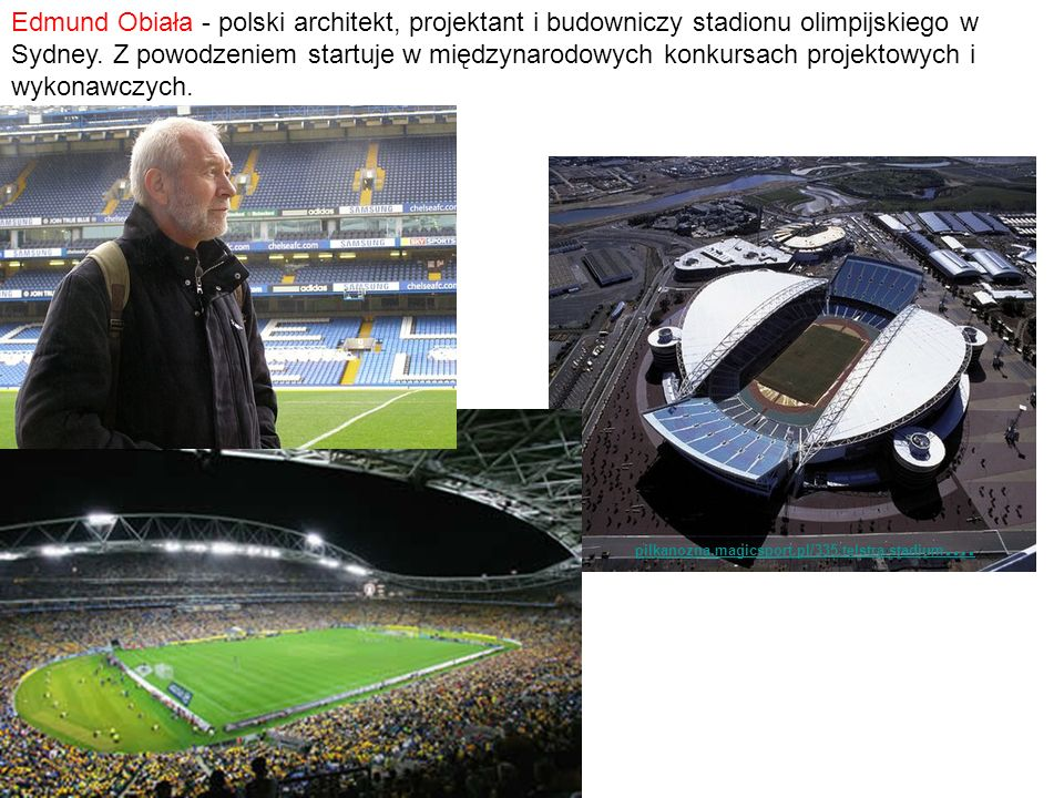 Edmund Obiała - polski architekt, projektant i budowniczy stadionu olimpijskiego w Sydney. Z powodzeniem startuje w międzynarodowych konkursach projektowych i wykonawczych.