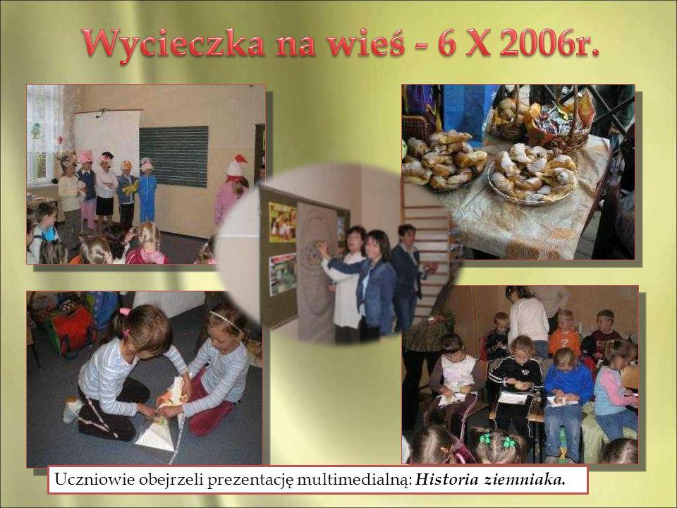Wycieczka na wieś - 6 X 2006r. Uczniowie obejrzeli prezentację multimedialną: Historia ziemniaka.