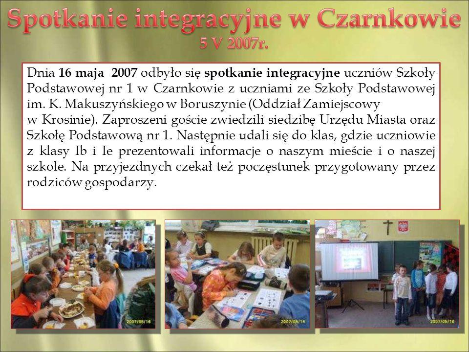 Dnia 16 maja 2007 odbyło się spotkanie integracyjne uczniów Szkoły Podstawowej nr 1 w Czarnkowie z uczniami ze Szkoły Podstawowej im. K. Makuszyńskiego w Boruszynie (Oddział Zamiejscowy