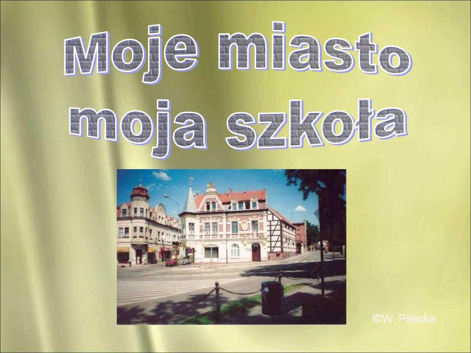 Moje miasto moja szkoła ©W. Pilecka