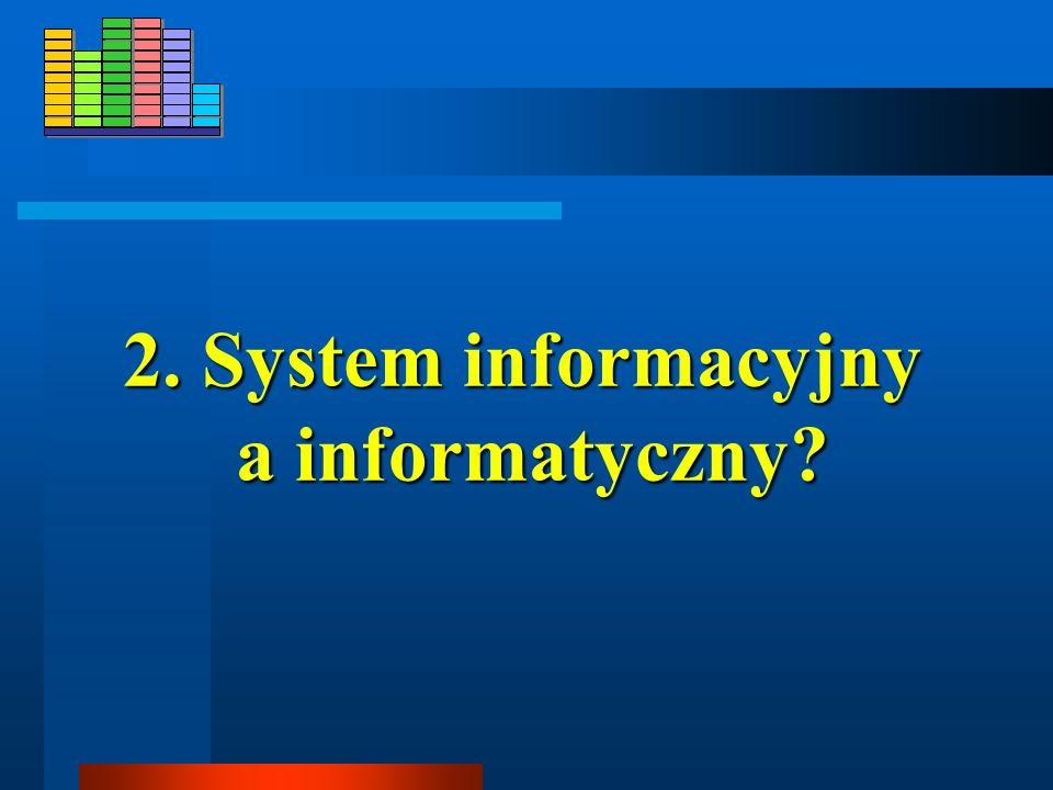 2. System informacyjny a informatyczny