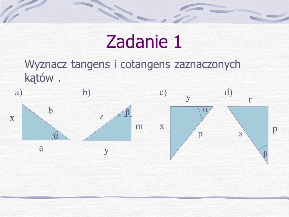 Zadanie 1 Wyznacz tangens i cotangens zaznaczonych kątów . a) b) c) d)