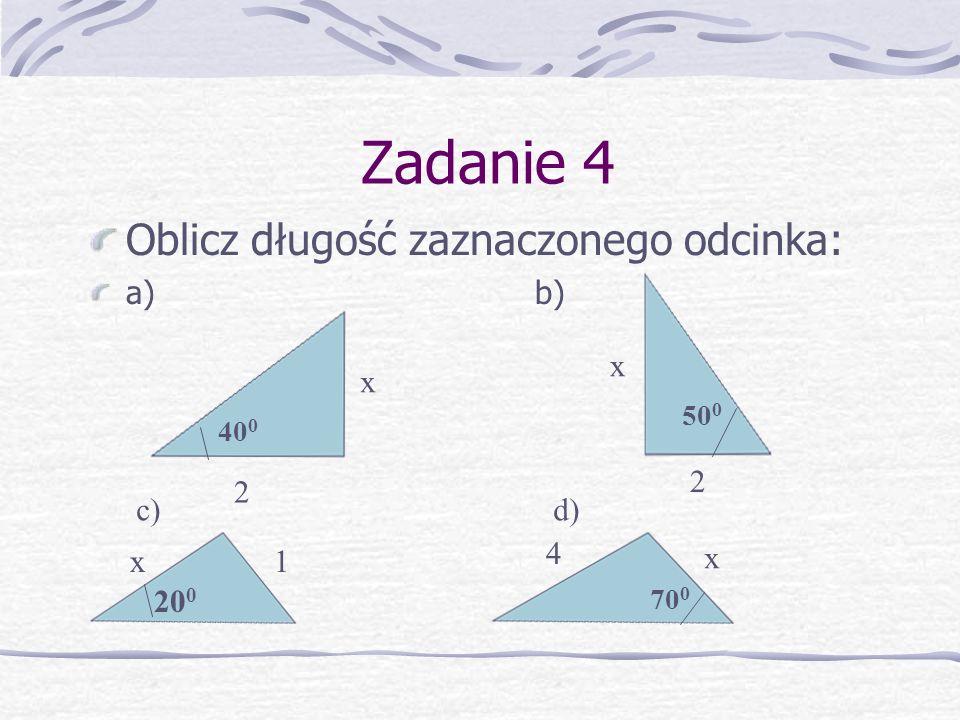 Zadanie 4 Oblicz długość zaznaczonego odcinka: a) b) x x 2 2 c) d) 4 x