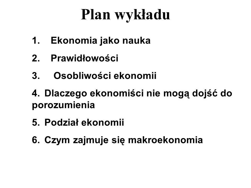 Plan wykładu 1. Ekonomia jako nauka 2. Prawidłowości
