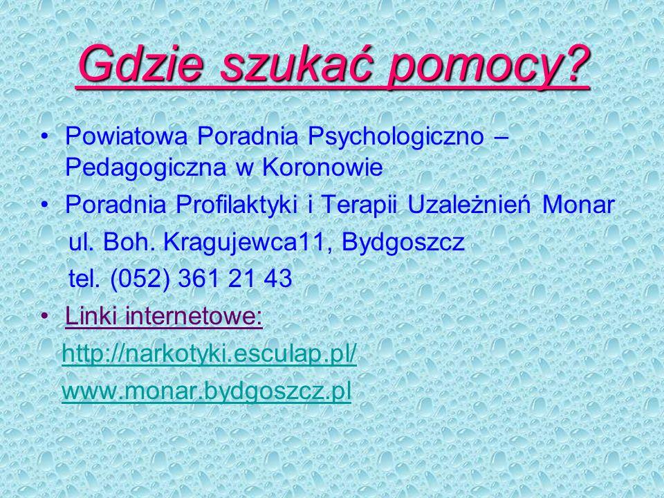 Gdzie szukać pomocy Powiatowa Poradnia Psychologiczno – Pedagogiczna w Koronowie. Poradnia Profilaktyki i Terapii Uzależnień Monar.