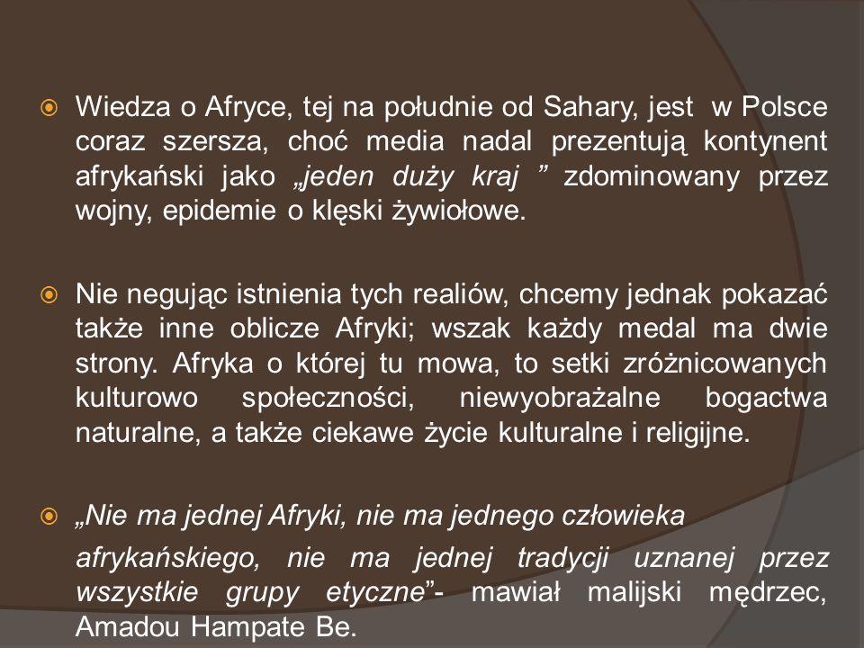 """Wiedza o Afryce, tej na południe od Sahary, jest w Polsce coraz szersza, choć media nadal prezentują kontynent afrykański jako """"jeden duży kraj zdominowany przez wojny, epidemie o klęski żywiołowe."""