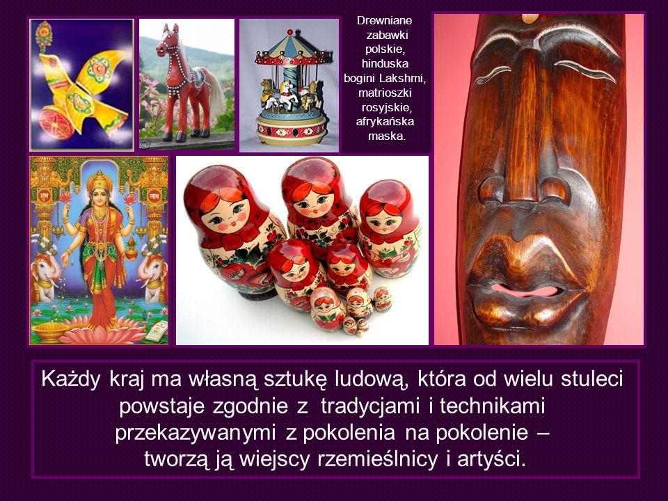Każdy kraj ma własną sztukę ludową, która od wielu stuleci