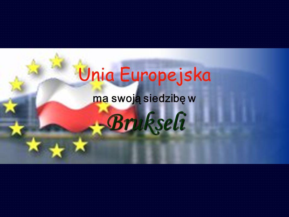 Unia Europejska ma swoją siedzibę w Brukseli