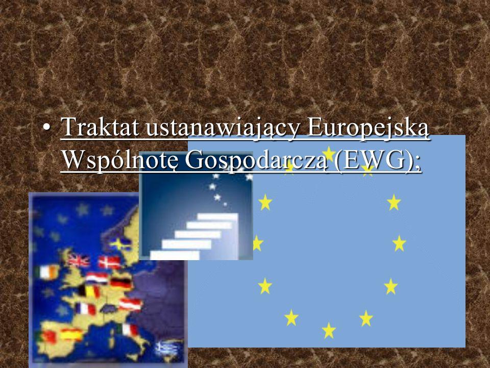Traktat ustanawiający Europejską Wspólnotę Gospodarczą (EWG);