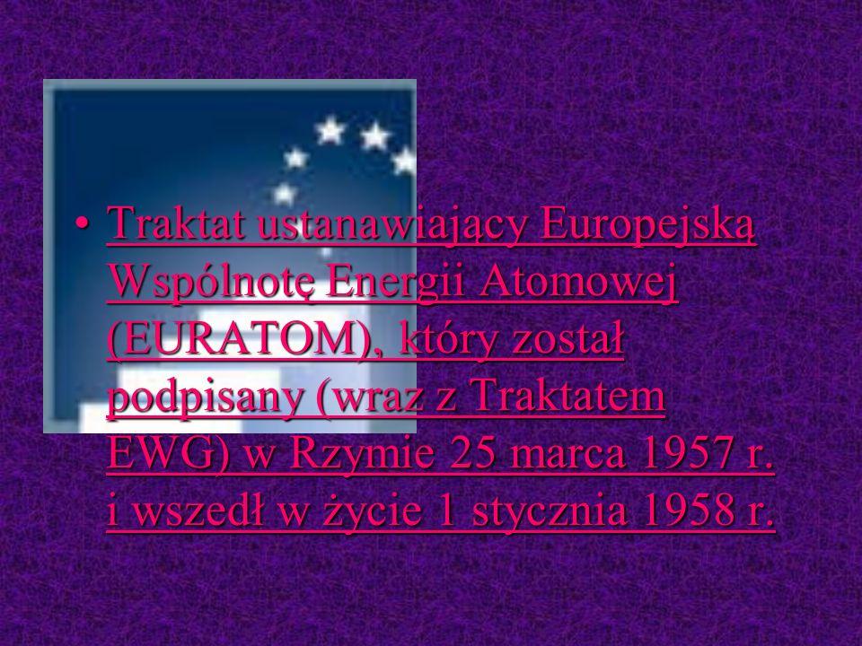 Traktat ustanawiający Europejską Wspólnotę Energii Atomowej (EURATOM), który został podpisany (wraz z Traktatem EWG) w Rzymie 25 marca 1957 r.