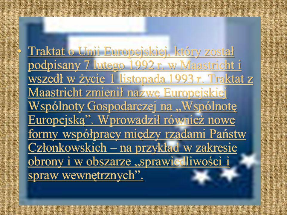 Traktat o Unii Europejskiej, który został podpisany 7 lutego 1992 r