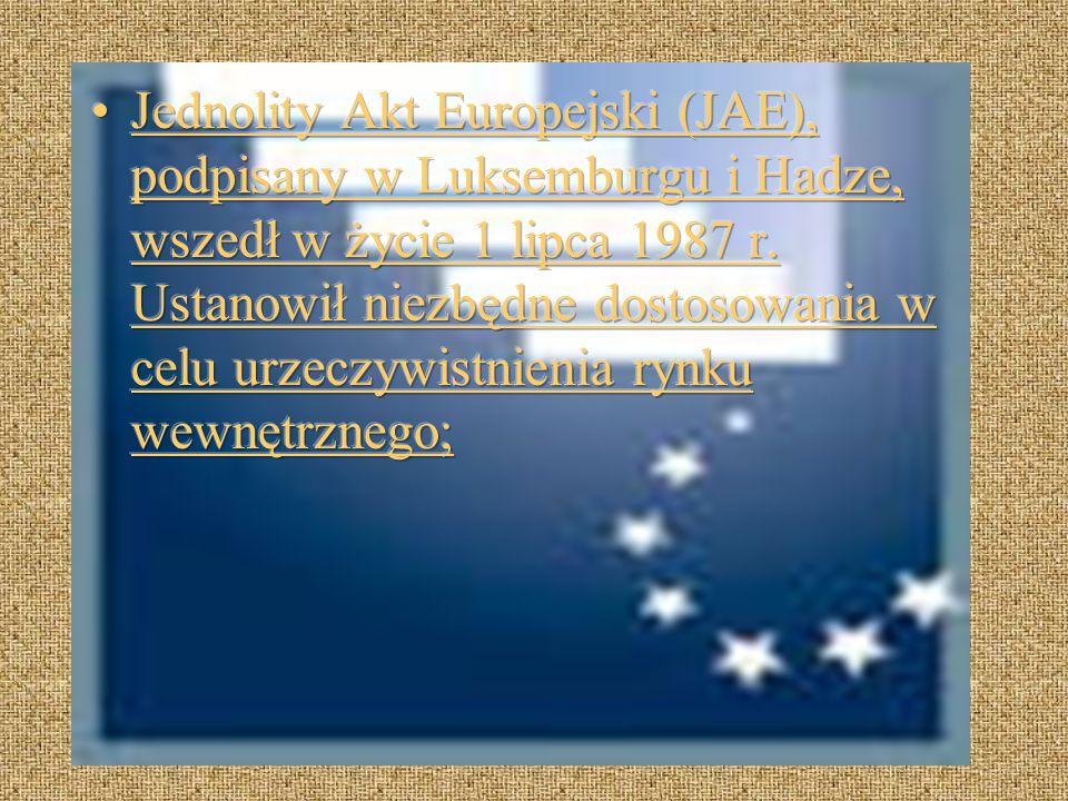 Jednolity Akt Europejski (JAE), podpisany w Luksemburgu i Hadze, wszedł w życie 1 lipca 1987 r.
