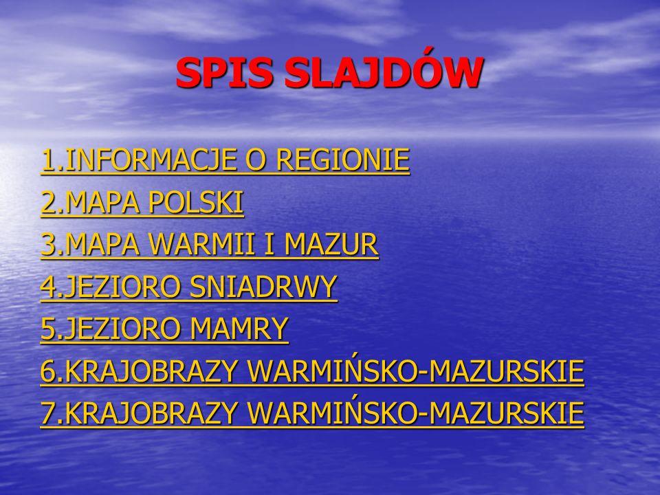 SPIS SLAJDÓW 1.INFORMACJE O REGIONIE 2.MAPA POLSKI