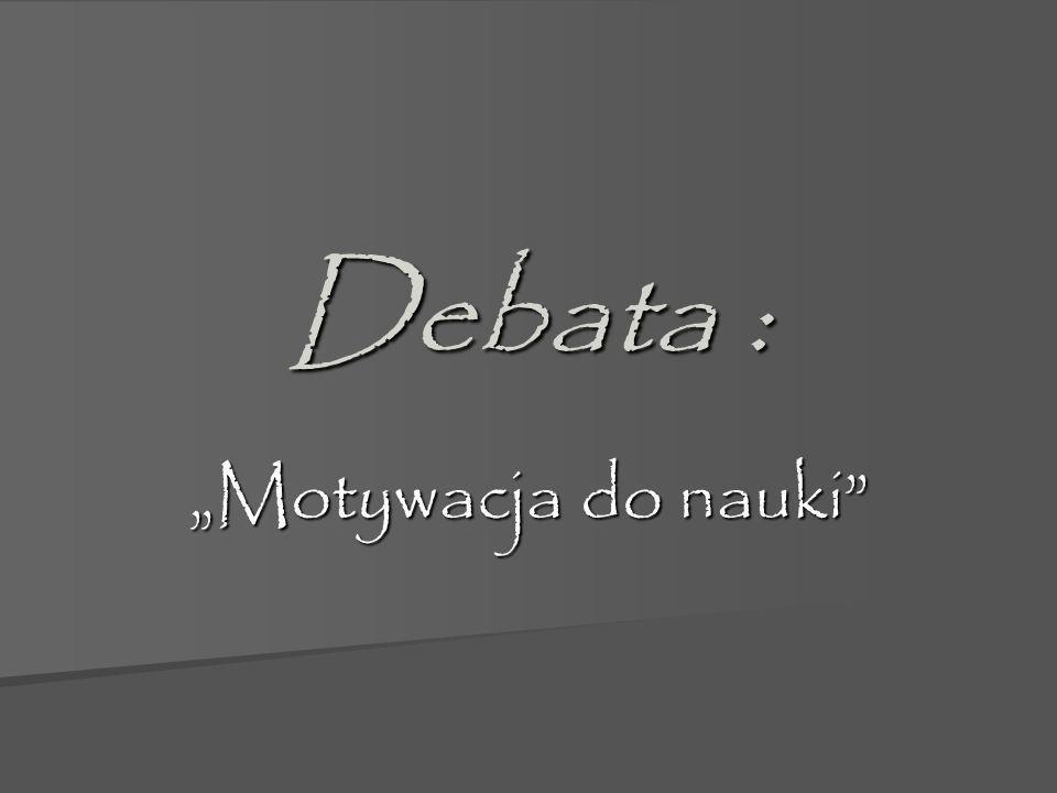 """Debata : """"Motywacja do nauki"""