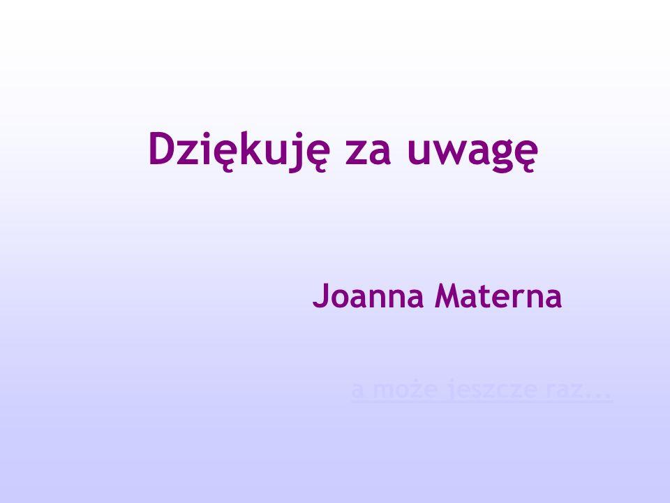 Dziękuję za uwagę Joanna Materna a może jeszcze raz...