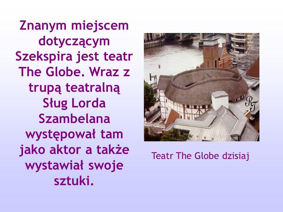Znanym miejscem dotyczącym Szekspira jest teatr The Globe