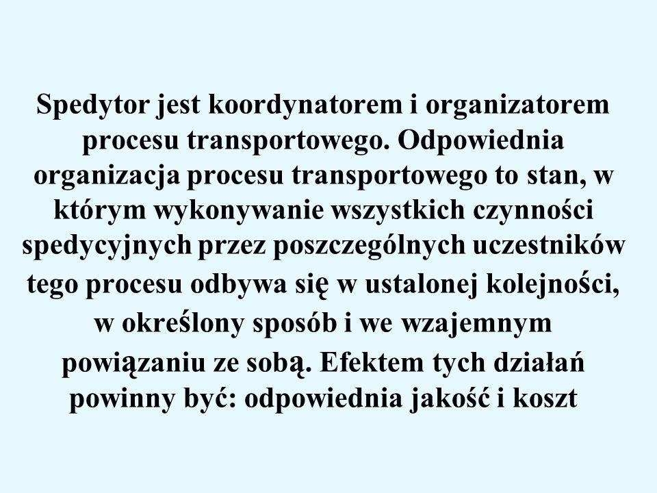 Spedytor jest koordynatorem i organizatorem procesu transportowego