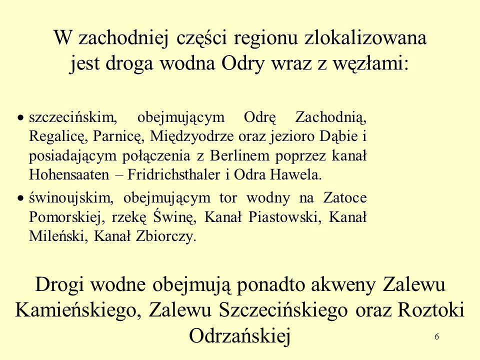 W zachodniej części regionu zlokalizowana jest droga wodna Odry wraz z węzłami: