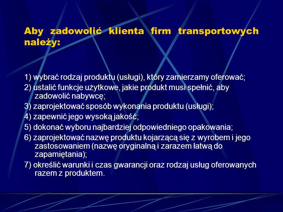 Aby zadowolić klienta firm transportowych należy: