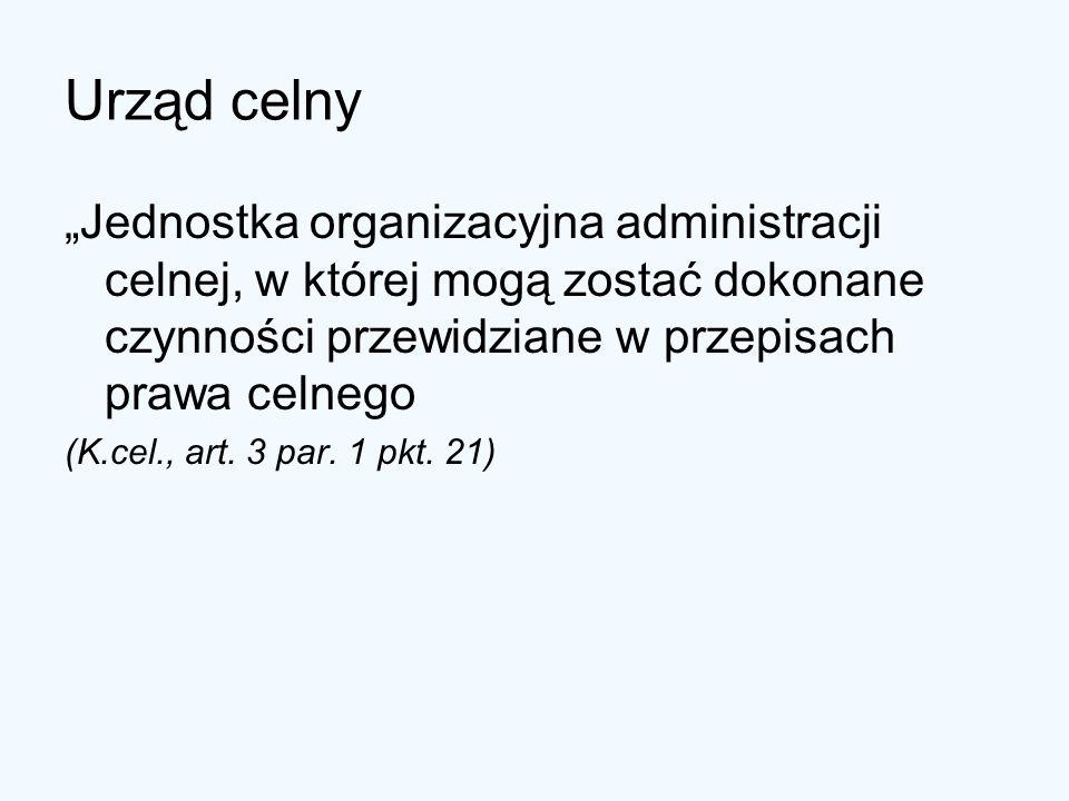 """Urząd celny""""Jednostka organizacyjna administracji celnej, w której mogą zostać dokonane czynności przewidziane w przepisach prawa celnego."""