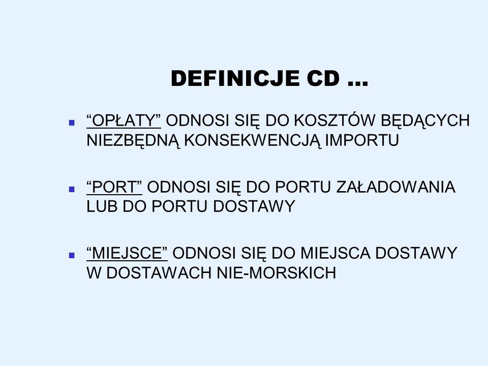 DEFINICJE CD … OPŁATY ODNOSI SIĘ DO KOSZTÓW BĘDĄCYCH NIEZBĘDNĄ KONSEKWENCJĄ IMPORTU. PORT ODNOSI SIĘ DO PORTU ZAŁADOWANIA LUB DO PORTU DOSTAWY.
