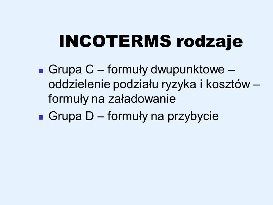 INCOTERMS rodzaje Grupa C – formuły dwupunktowe – oddzielenie podziału ryzyka i kosztów – formuły na załadowanie.