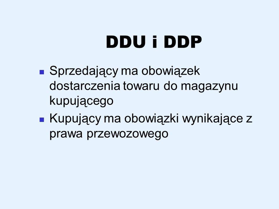 DDU i DDP Sprzedający ma obowiązek dostarczenia towaru do magazynu kupującego.