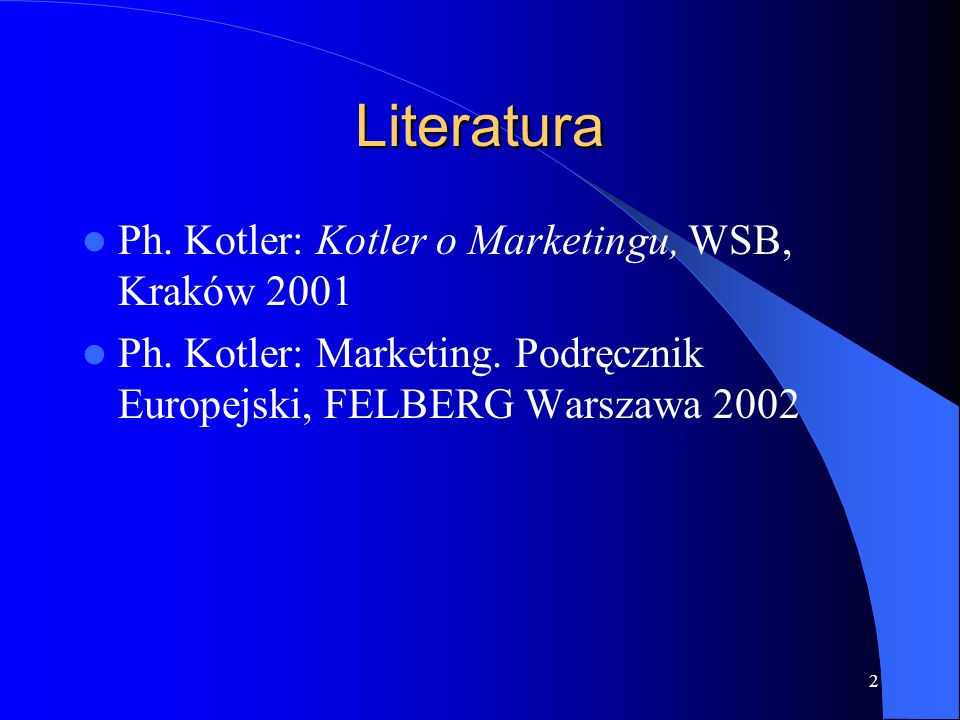 Literatura Ph. Kotler: Kotler o Marketingu, WSB, Kraków 2001