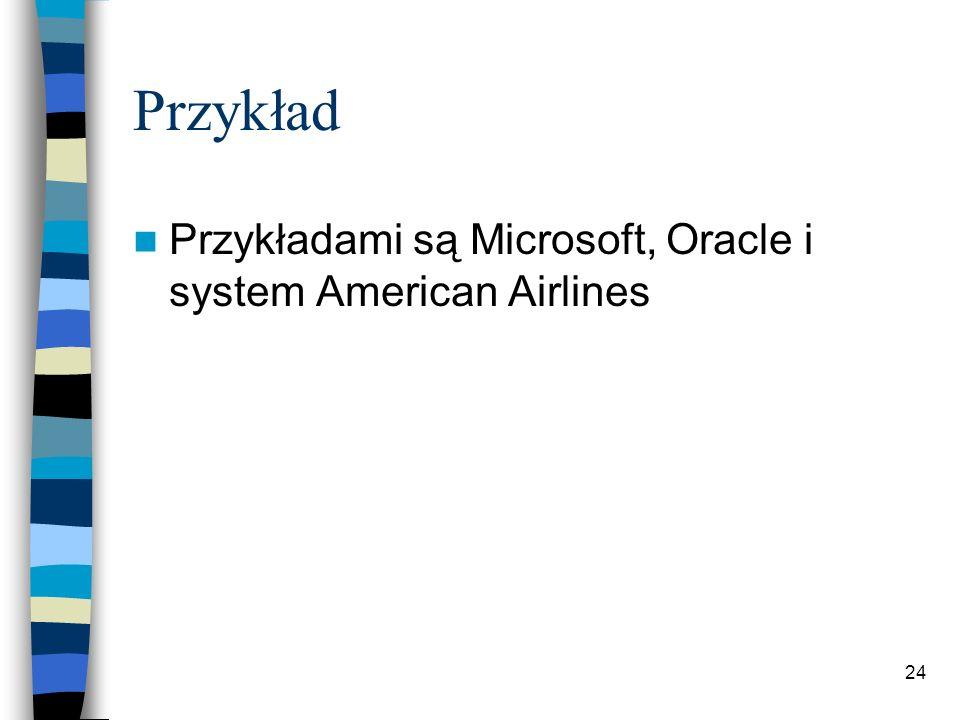 Przykład Przykładami są Microsoft, Oracle i system American Airlines