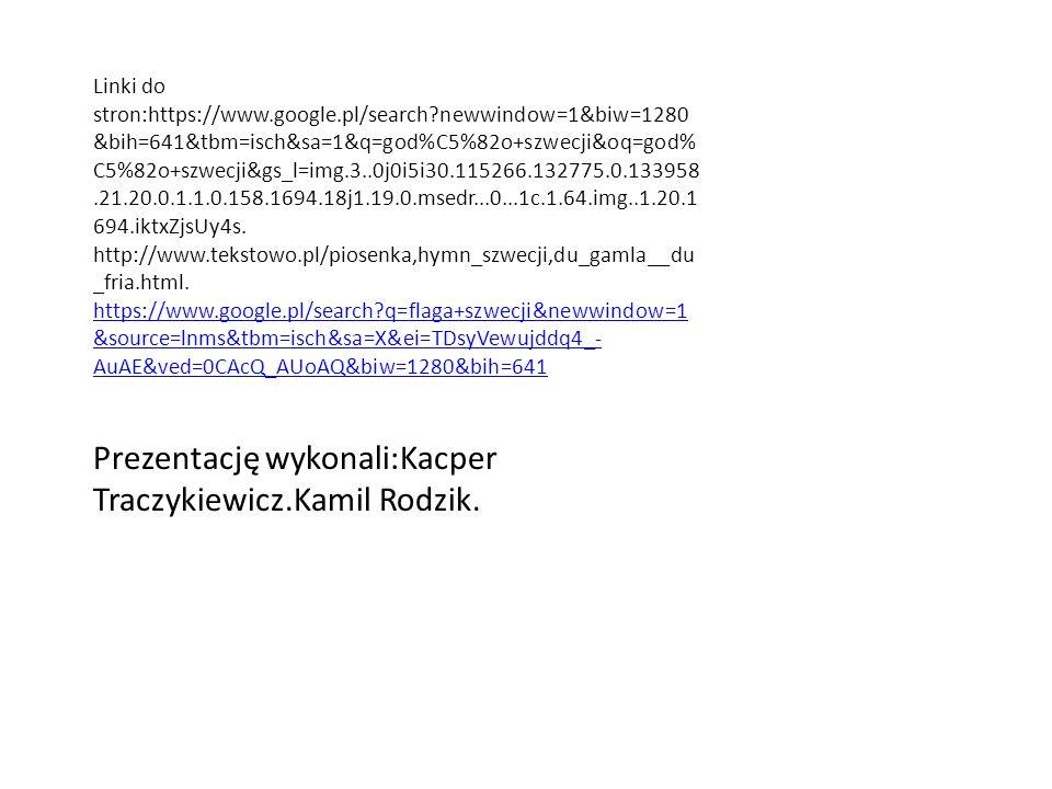 Prezentację wykonali:Kacper Traczykiewicz.Kamil Rodzik.