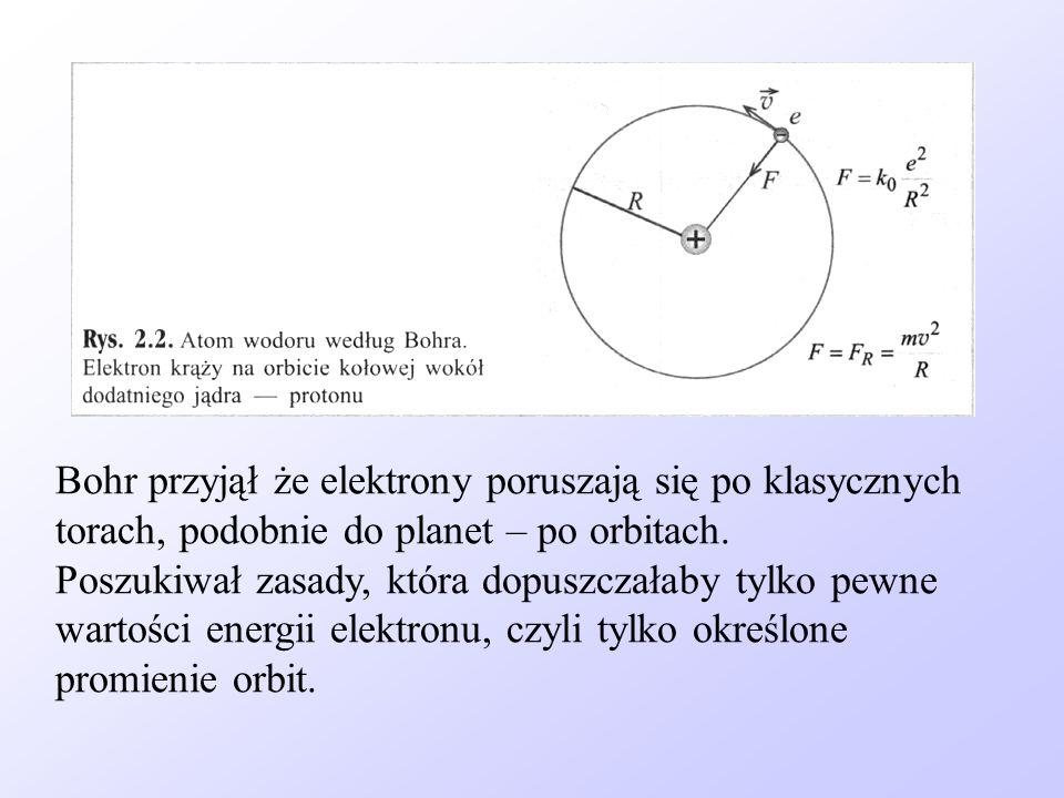 Bohr przyjął że elektrony poruszają się po klasycznych torach, podobnie do planet – po orbitach.