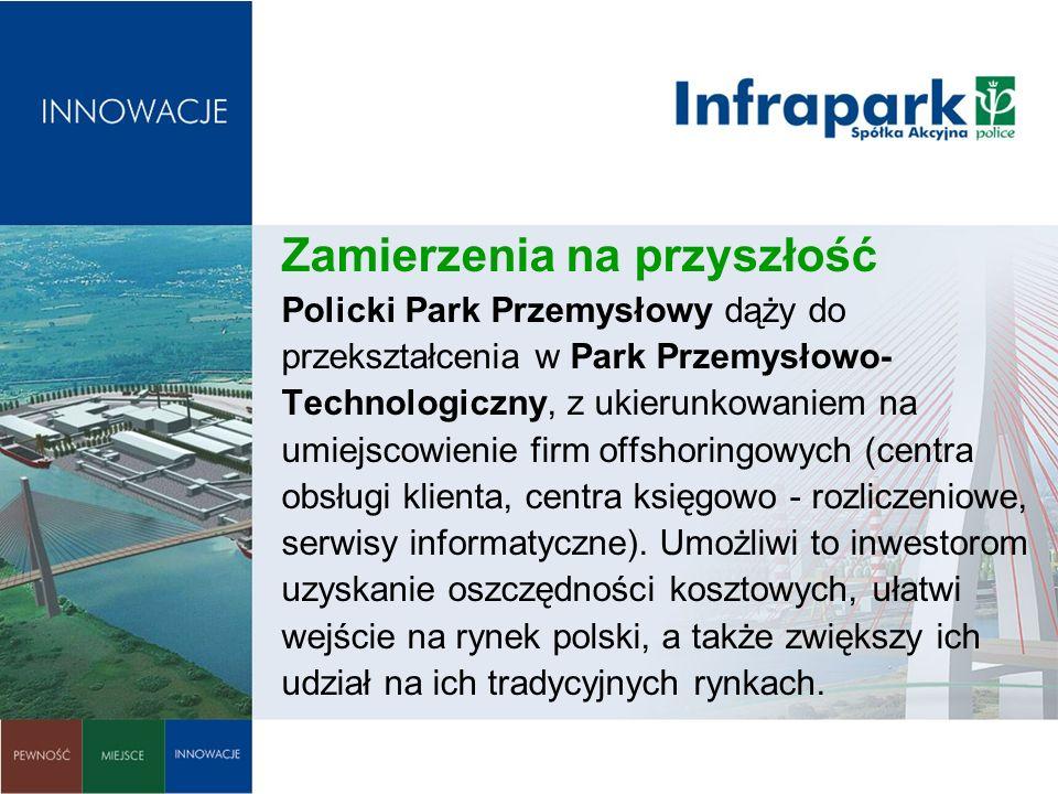 Zamierzenia na przyszłość Policki Park Przemysłowy dąży do przekształcenia w Park Przemysłowo-Technologiczny, z ukierunkowaniem na umiejscowienie firm offshoringowych (centra obsługi klienta, centra księgowo - rozliczeniowe, serwisy informatyczne).