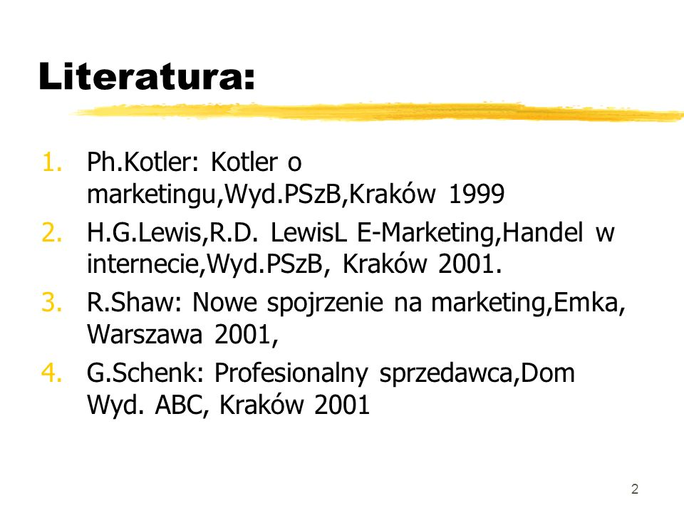 Literatura: Ph.Kotler: Kotler o marketingu,Wyd.PSzB,Kraków 1999