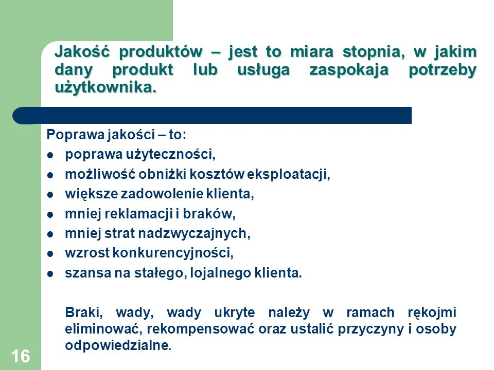 Jakość produktów – jest to miara stopnia, w jakim dany produkt lub usługa zaspokaja potrzeby użytkownika.