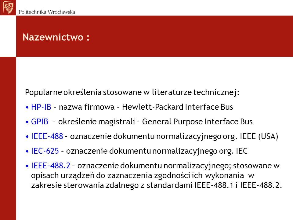 Nazewnictwo : Popularne określenia stosowane w literaturze technicznej: HP-IB – nazwa firmowa - Hewlett-Packard Interface Bus.