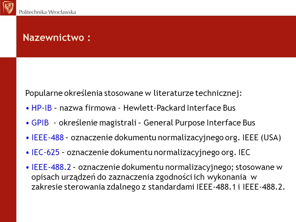 Nazewnictwo :Popularne określenia stosowane w literaturze technicznej: HP-IB – nazwa firmowa - Hewlett-Packard Interface Bus.
