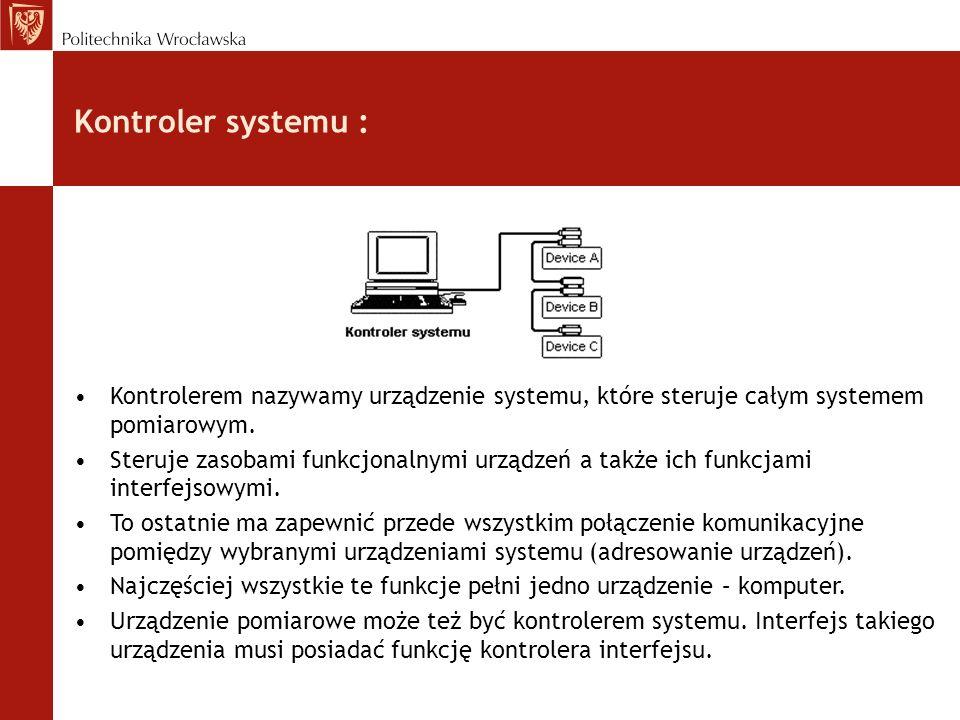 Kontroler systemu :Kontrolerem nazywamy urządzenie systemu, które steruje całym systemem pomiarowym.