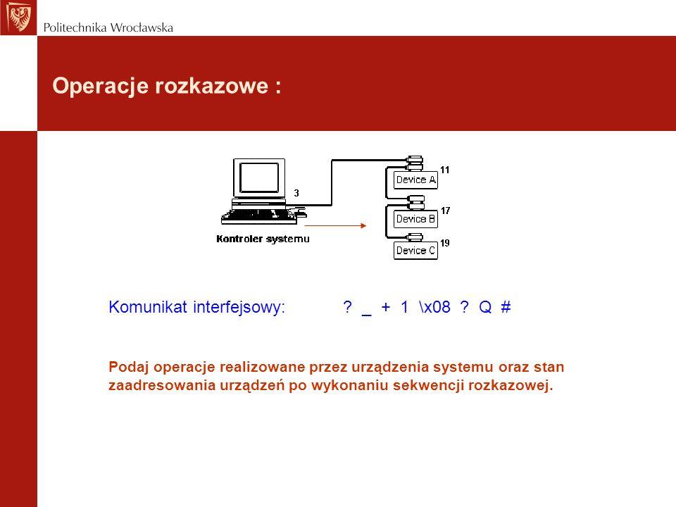 Operacje rozkazowe : Komunikat interfejsowy: _ + 1 \x08 Q #