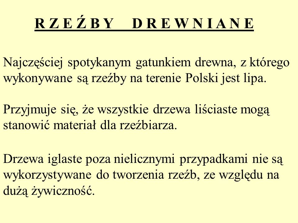R Z E Ź B Y D R E W N I A N ENajczęściej spotykanym gatunkiem drewna, z którego wykonywane są rzeźby na terenie Polski jest lipa.
