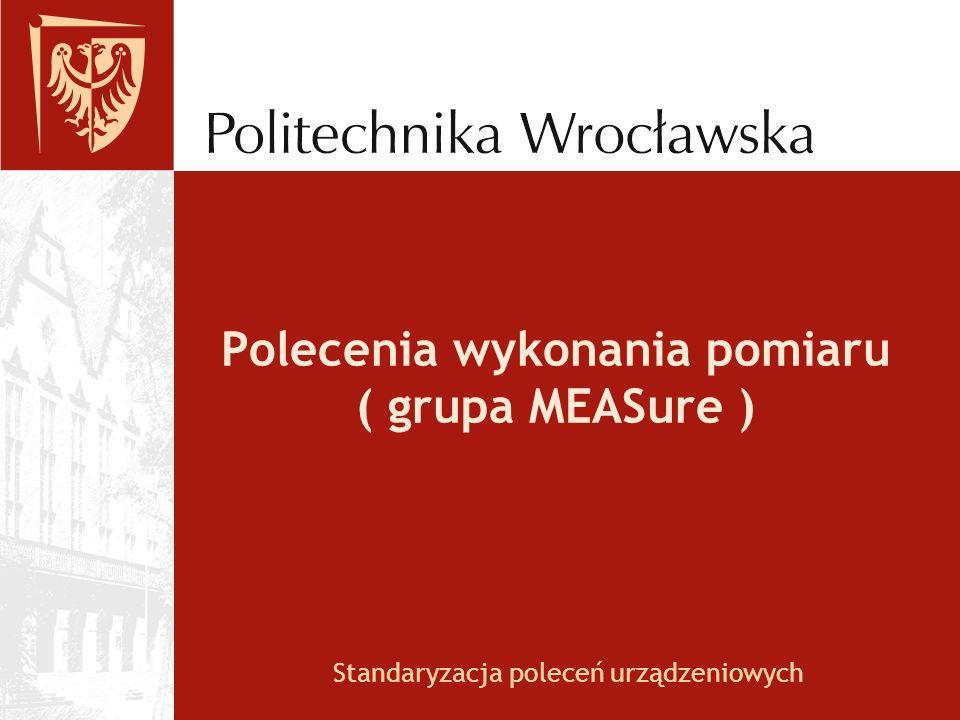 Polecenia wykonania pomiaru ( grupa MEASure )