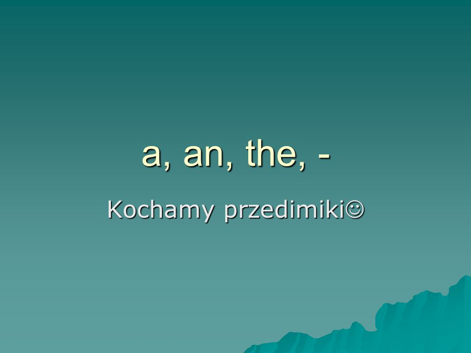 a, an, the, - Kochamy przedimiki