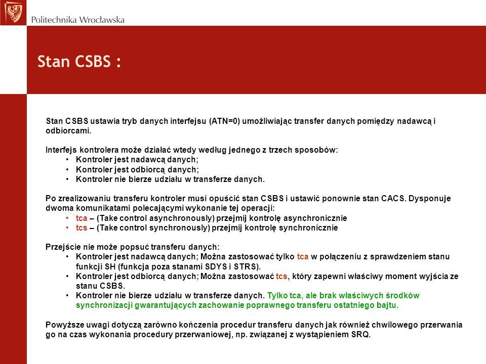 Stan CSBS :Stan CSBS ustawia tryb danych interfejsu (ATN=0) umożliwiając transfer danych pomiędzy nadawcą i odbiorcami.