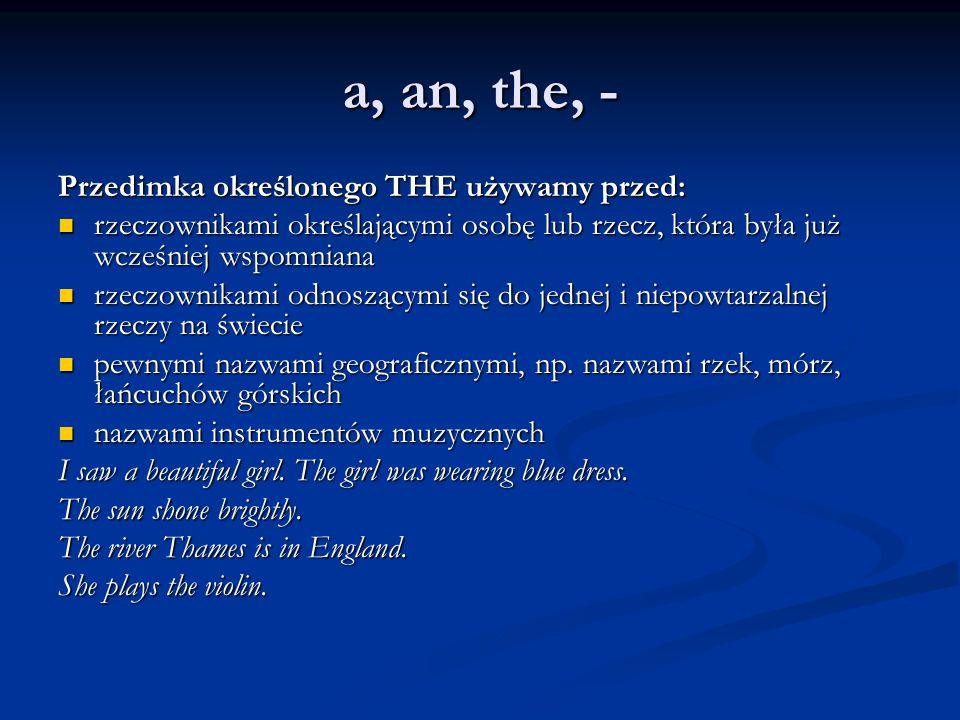a, an, the, - Przedimka określonego THE używamy przed: